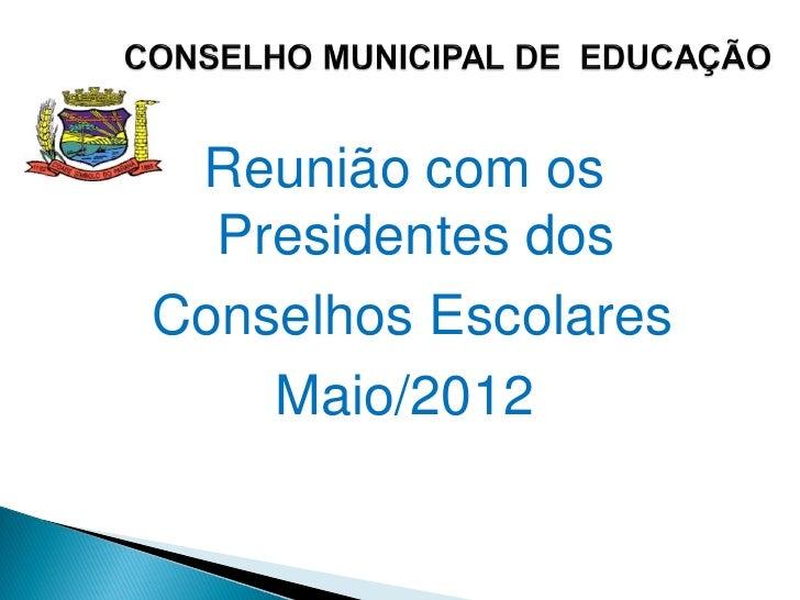Reunião com os  Presidentes dosConselhos Escolares    Maio/2012