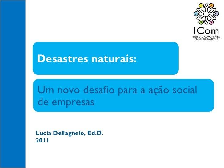 Lucia Dellagnelo, Ed.D. 2011 Um novo desafio para a ação social de empresas Desastres naturais: