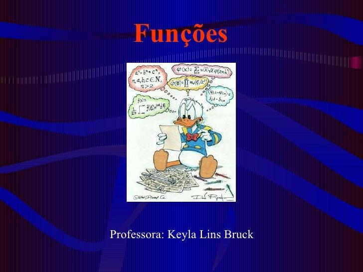 Professora: Keyla Lins Bruck Funções