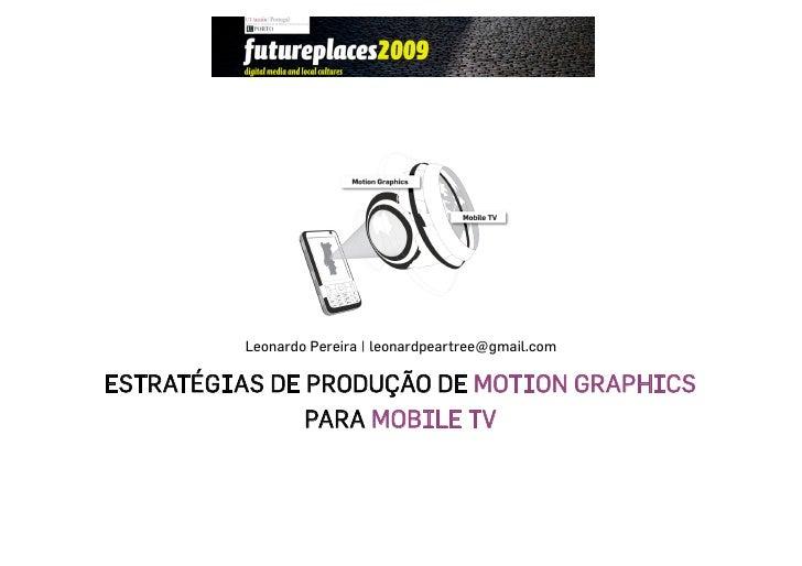 Leonardo Pereira | leonardpeartree@gmail.com  ESTRATÉGIAS DE PRODUÇÃO DE MOTION GRAPHICS                PARA MOBILE TV