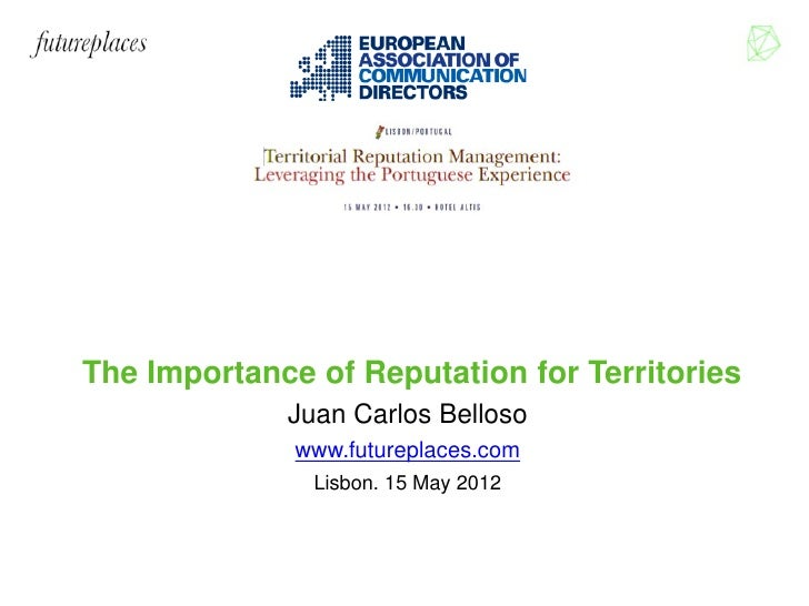 The Importance of Reputation for Territories                Juan Carlos Belloso                  www.futureplaces.com     ...