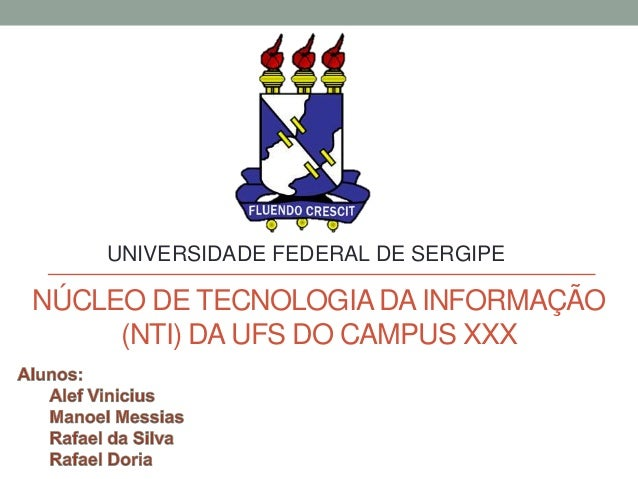 UNIVERSIDADE FEDERAL DE SERGIPE  NÚCLEO DE TECNOLOGIA DA INFORMAÇÃO (NTI) DA UFS DO CAMPUS XXX