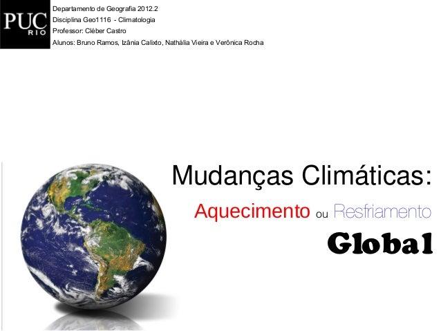 Departamento de Geografia 2012.2Disciplina Geo1116 - ClimatologiaProfessor: Cléber CastroAlunos: Bruno Ramos, Izânia Calix...