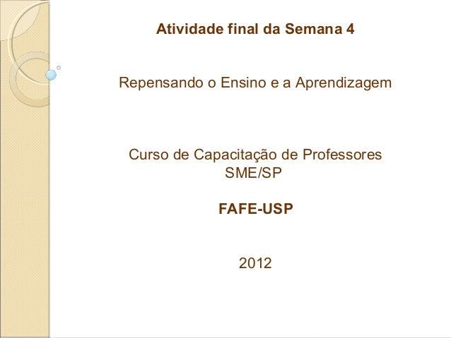 Atividade final da Semana 4Repensando o Ensino e a Aprendizagem Curso de Capacitação de Professores             SME/SP    ...