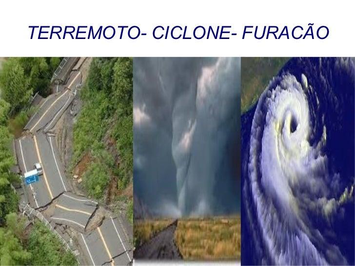 TERREMOTO- CICLONE- FURACÃO