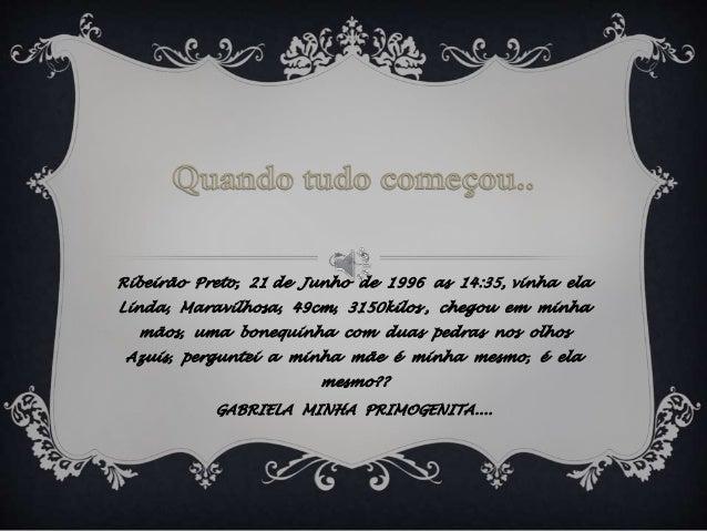 Ribeirão Preto, 21 de Junho de 1996 as 14:35, vinha ela Linda, Maravilhosa, 49cm, 3150kilos , chegou em minha mãos, uma bo...