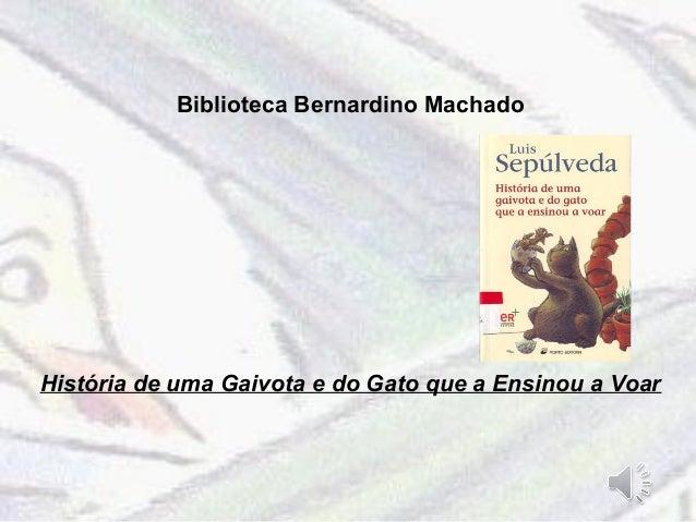 Biblioteca Bernardino Machado  História de uma Gaivota e do Gato que a Ensinou a Voar