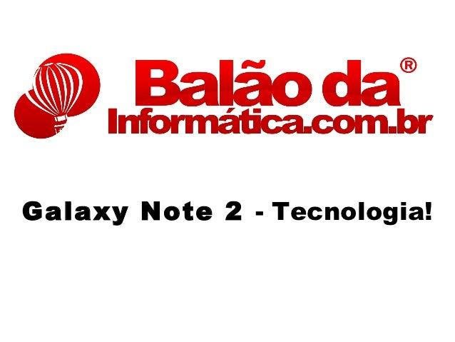 Galaxy Note 2 - Tecnologia!