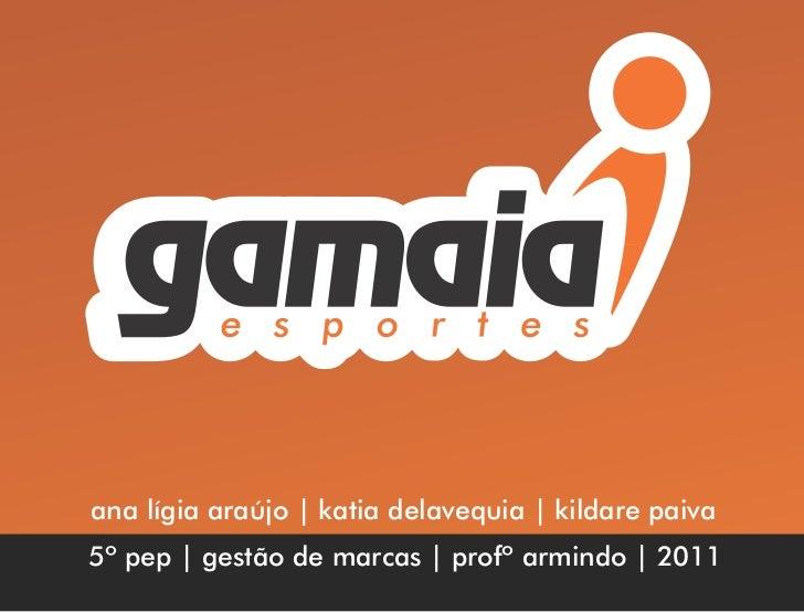ana lígia araújo | katia delavequia | kildare paiva5º pep | gestão de marcas | profº armindo | 2011