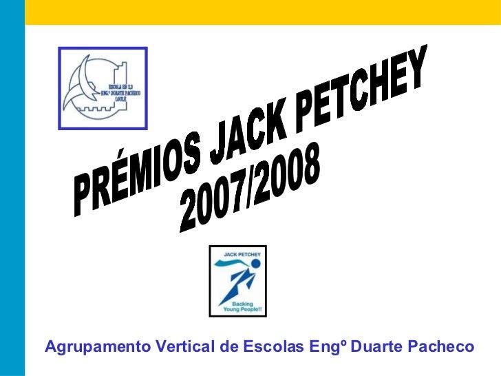 PRÉMIOS JACK PETCHEY 2007/2008 Agrupamento Vertical de Escolas Engº Duarte Pacheco