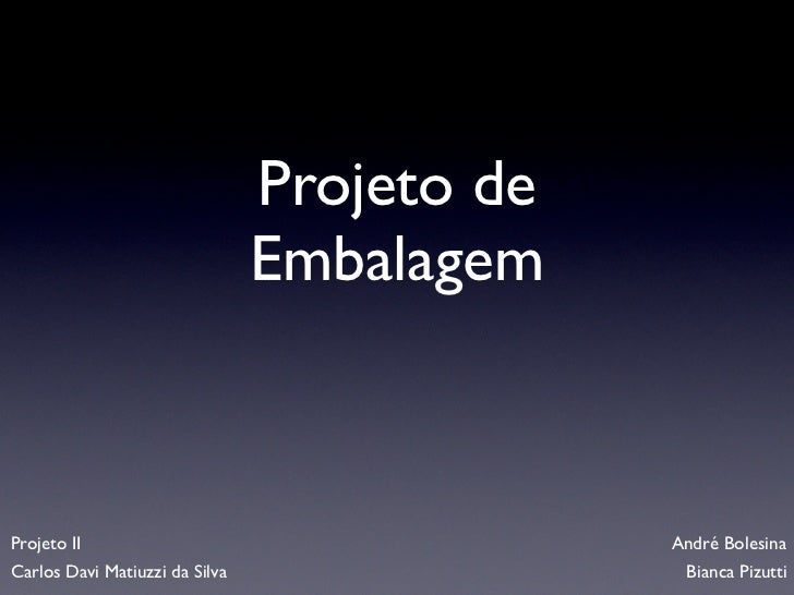 Projeto de                                EmbalagemProjeto II                                   André BolesinaCarlos Davi ...
