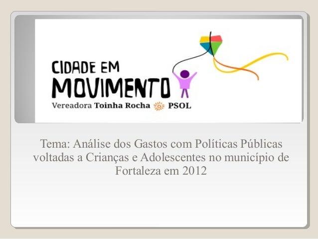 Tema: Análise dos Gastos com Políticas Públicasvoltadas a Crianças e Adolescentes no município de                Fortaleza...