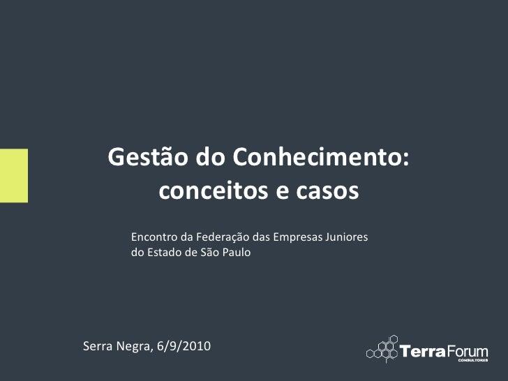 Gestão do Conhecimento:         conceitos e casos        Encontro da Federação das Empresas Juniores        do Estado de S...