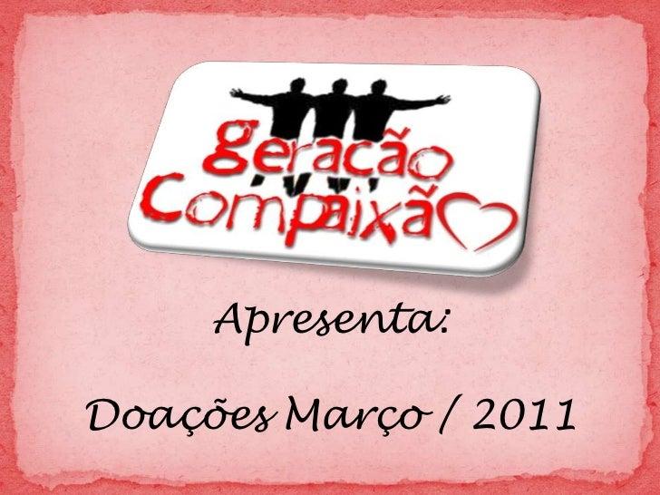 Apresenta:<br />Doações Março / 2011<br />