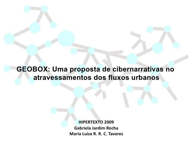 GEOBOX: Uma proposta de cibernarrativas no    atravessamentos dos fluxos urbanos                       HIPERTEXTO 2009    ...