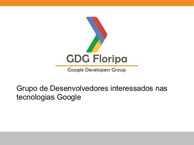 Grupo de Desenvolvedores interessados nas tecnologias Google