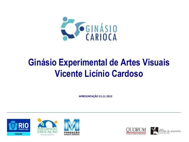 Ginásio Experimental de Artes Visuais       Vicente Licínio Cardoso             APRESENTAÇÃO 21.11.2012