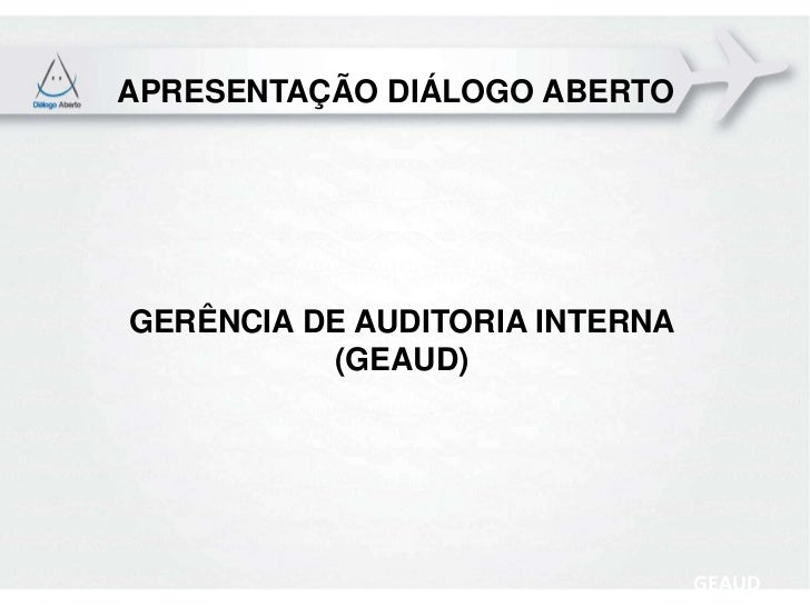 APRESENTAÇÃO DIÁLOGO ABERTOGERÊNCIA DE AUDITORIA INTERNA          (GEAUD)                                GEAUD