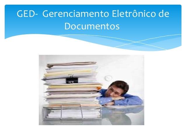 GED- Gerenciamento Eletrônico de         Documentos