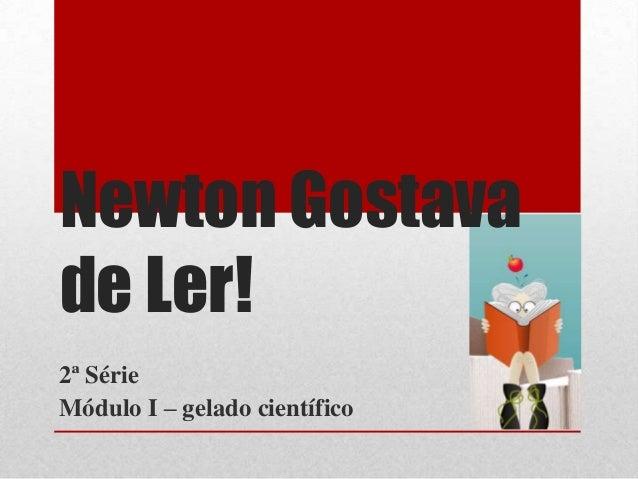 Newton Gostava de Ler! 2ª Série Módulo I – gelado científico