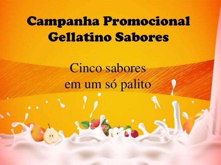 Campanha PromocionalGellatino Sabores<br />Cinco sabores<br />em um só palito<br />