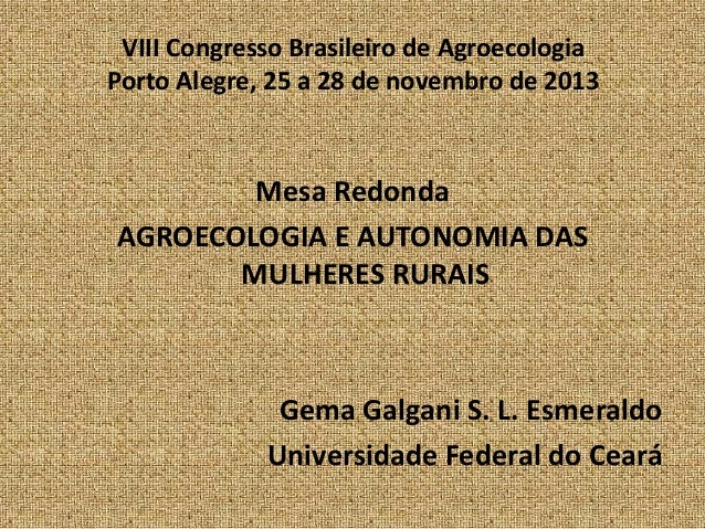 VIII Congresso Brasileiro de Agroecologia Porto Alegre, 25 a 28 de novembro de 2013  Mesa Redonda AGROECOLOGIA E AUTONOMIA...