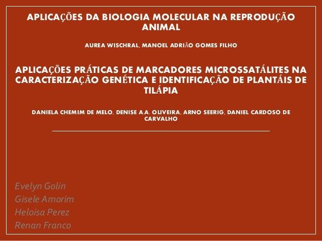 APLICAÇÕES DA BIOLOGIA MOLECULAR NA REPRODUÇÃO ANIMAL AUREA WISCHRAL, MANOEL ADRIÃO GOMES FILHO APLICAÇÕES PRÁTICAS DE MAR...
