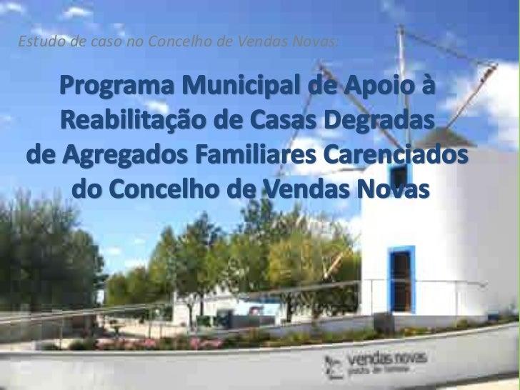 Estudo de caso no Concelho de Vendas Novas:<br />Programa Municipal de Apoio à <br />Reabilitação de Casas Degradas <br />...