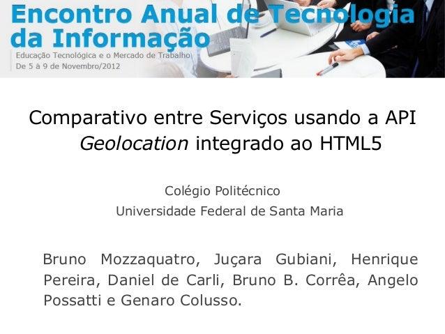 Comparativo entre Serviços usando a APIGeolocation integrado ao HTML5Colégio PolitécnicoUniversidade Federal de Santa Mari...