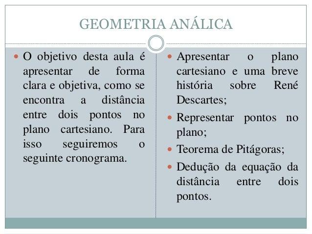 GEOMETRIA ANÁLICA  O objetivo desta aula é apresentar de forma clara e objetiva, como se encontra a distância entre dois ...