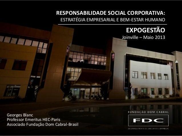 EXPOGESTÃO Joinville – Maio 2013 RESPONSABILIDADE SOCIAL CORPORATIVA: ESTRATÉGIA EMPRESARIAL E BEM-ESTAR HUMANO Georges Bl...