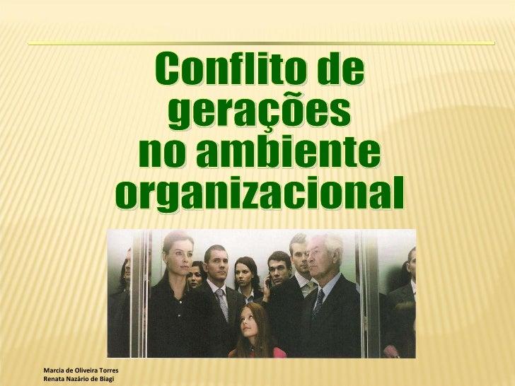 Marcia de Oliveira Torres Renata Nazário de Biagi Conflito de gerações  no ambiente organizacional