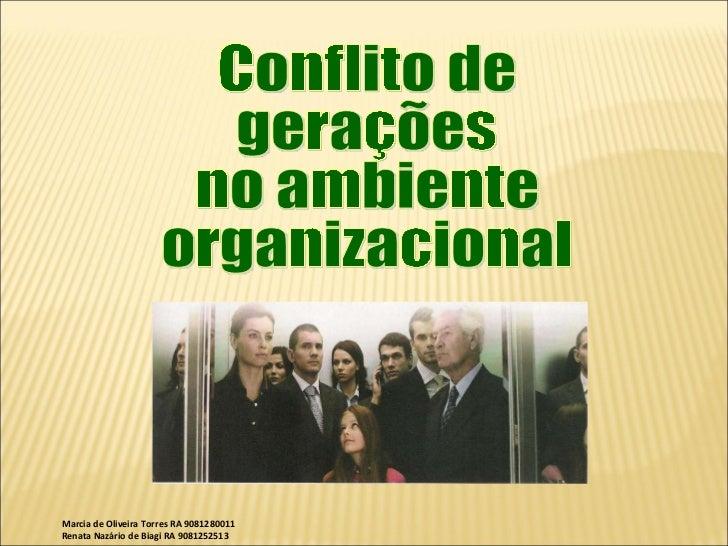 Marcia de Oliveira Torres RA 9081280011 Renata Nazário de Biagi RA 9081252513  Conflito de gerações  no ambiente organizac...