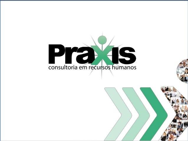 História A Praxis surgiu da união de profissionais com mais de 20 anos de vivência na área atentos às mudanças e necessida...