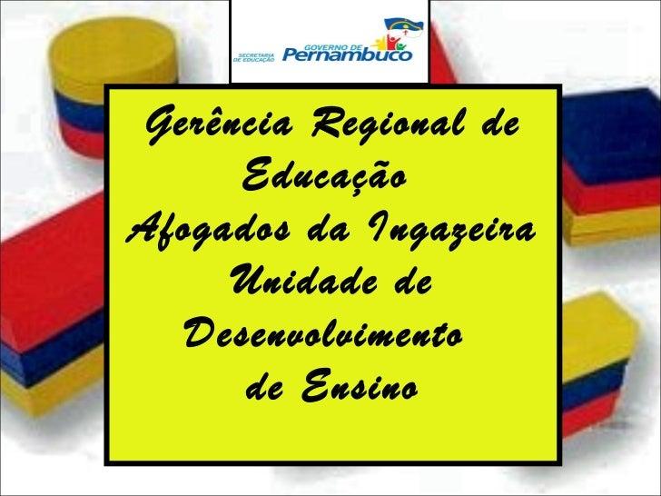 Gerência Regional de Educação  Afogados da Ingazeira Unidade de Desenvolvimento  de Ensino