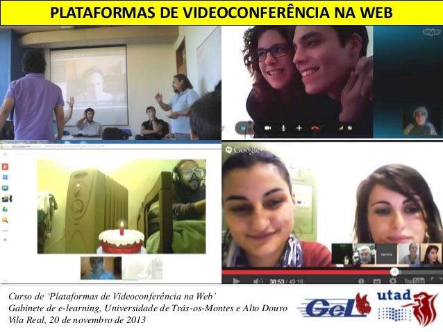 PLATAFORMAS DE VIDEOCONFERÊNCIA NA WEB  Curso de 'Plataformas de Videoconferência na Web' Gabinete de e-learning, Universi...