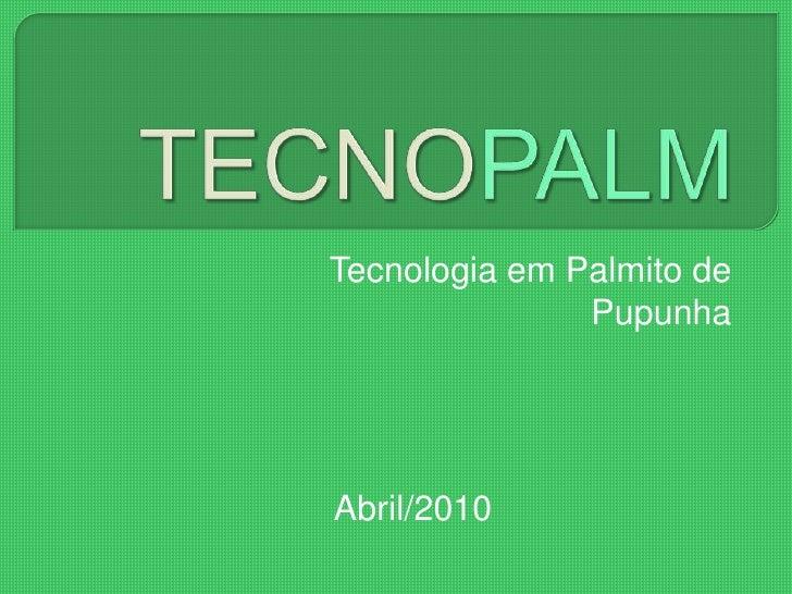 Tecnologia em Palmito de                Pupunha     Abril/2010