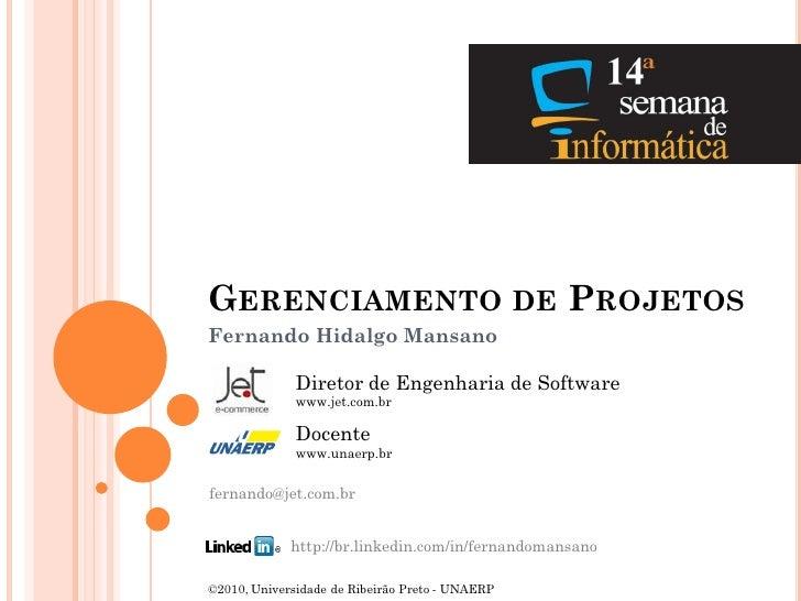 GERENCIAMENTO DE PROJETOS Fernando Hidalgo Mansano                Diretor de Engenharia de Software               www.jet....