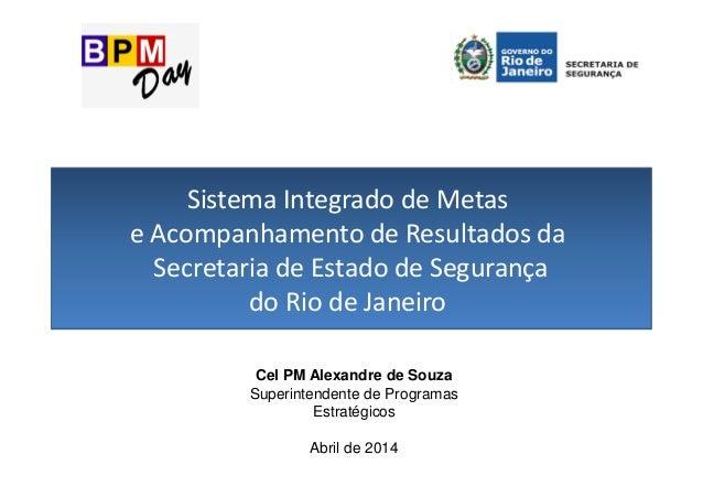 Sistema Integrado de Metas e Acompanhamento de Resultados da Secretaria de Estado de Segurança do Rio de Janeiro Cel PM Al...