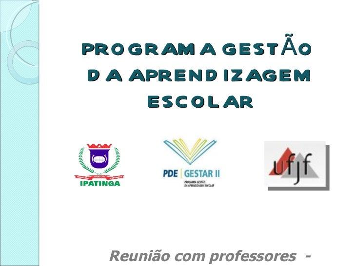 PROGRAMA GESTÃO  DA APRENDIZAGEM ESCOLAR Reunião com professores  -  Março de 2011