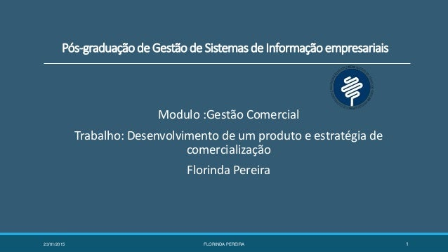 Pós-graduação de Gestão de Sistemas de Informação empresariais Modulo :Gestão Comercial Trabalho: Desenvolvimento de um pr...