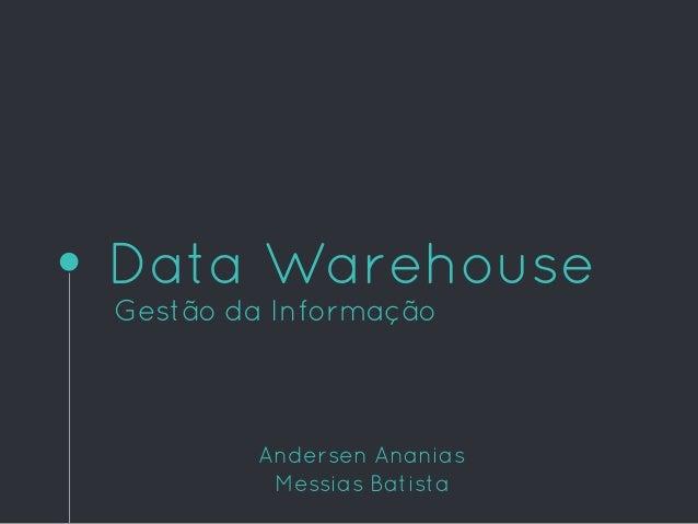Data Warehouse Gestão da Informação Andersen Ananias Messias Batista