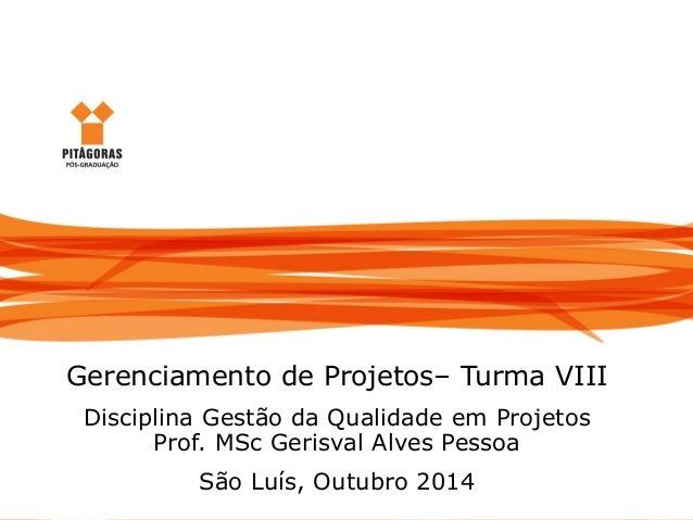 Gerenciamento da Qualidade em Projetos Gerenciamento de Projetos– Turma VIII Disciplina Gestão da Qualidade em Projetos Pr...