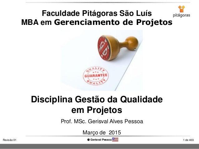 1 de 403Revisão 01  Gerisval Pessoa Disciplina Gestão da Qualidade em Projetos Faculdade Pitágoras São Luís MBA em Gerenc...