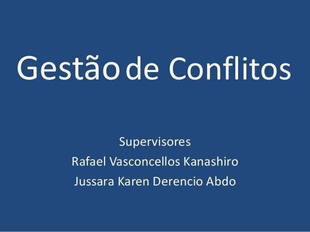 Gestãode ConflitosSupervisoresRafael Vasconcellos KanashiroJussara Karen Derencio Abdo