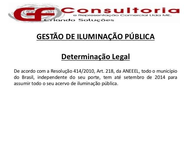 GESTÃO DE ILUMINAÇÃO PÚBLICA                     Determinação LegalDe acordo com a Resolução 414/2010, Art. 218, da ANEEEL...
