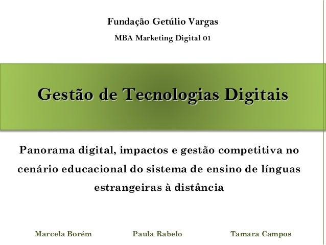Marcela Borém Paula Rabelo Tamara Campos Fundação Getúlio Vargas MBA Marketing Digital 01 Panorama digital, impactos e ges...