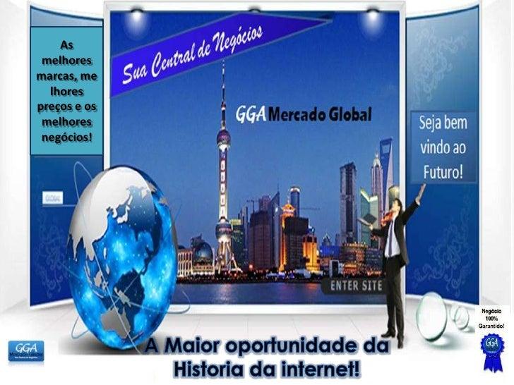 GGA Mercado Global        As     melhores          Sua Central de Negócios!    marcas, me      lhores            Central d...