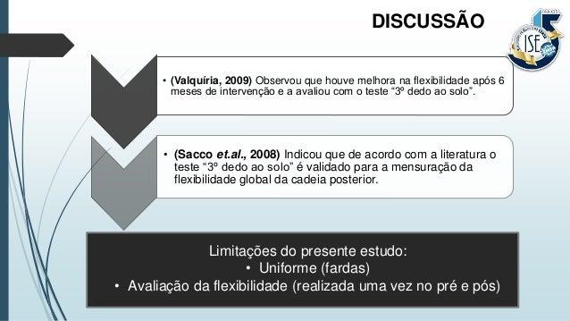 """• (Valquíria, 2009) Observou que houve melhora na flexibilidade após 6 meses de intervenção e a avaliou com o teste """"3º de..."""