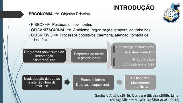ERGONOMIA Objetivo Principal • FÍSICO Posturas e movimentos • ORGANIZACIONAL Ambiente (organização temporal do trabalho) •...